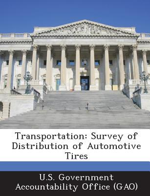 Bibliogov Transportation: Survey of Distribution of Automotive Tires by U. S. Government Accountability Office (/ U. S. Government Account at Sears.com