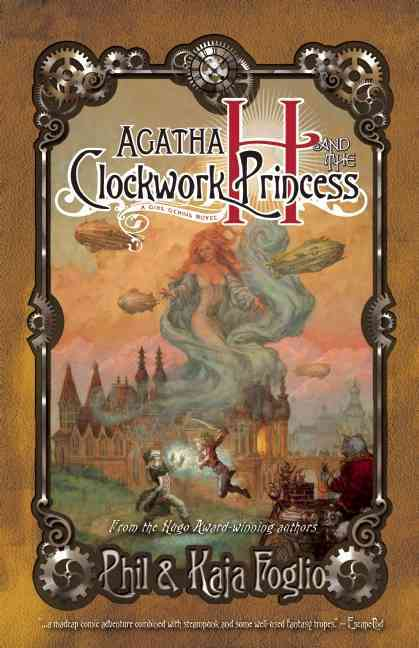 Agatha H. and the Clockwork Princess By Foglio, Kaja/ Foglio, Phil